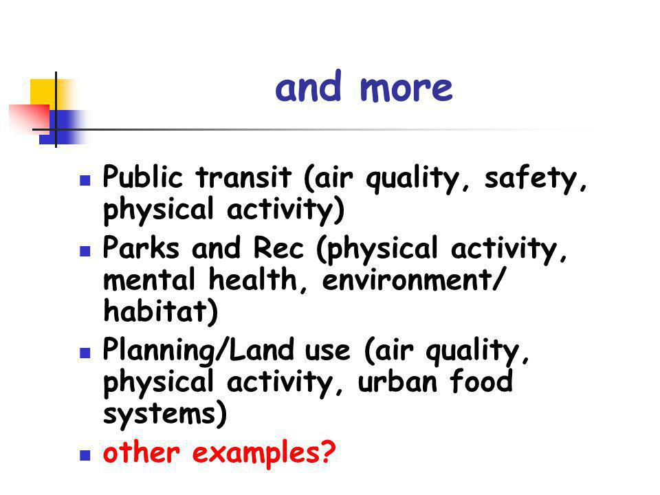 and more Public transit (air quality, safety, physical activity)