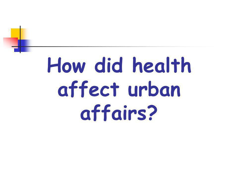 How did health affect urban affairs