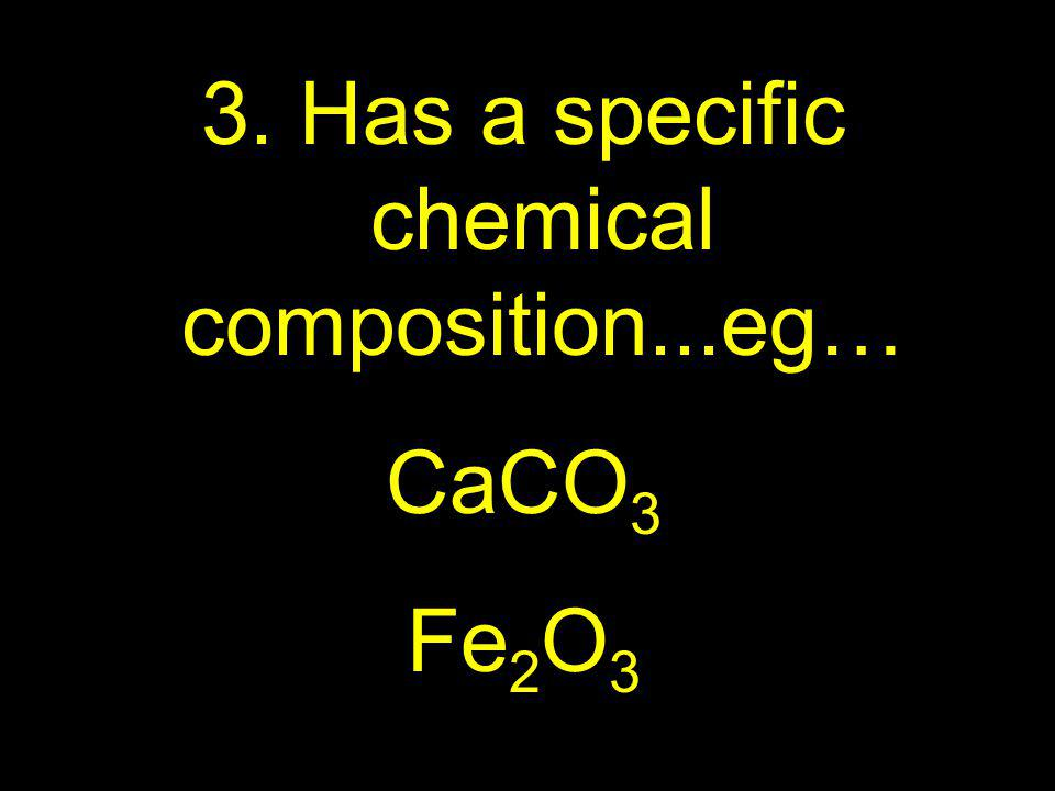 Has a specific chemical composition...eg…