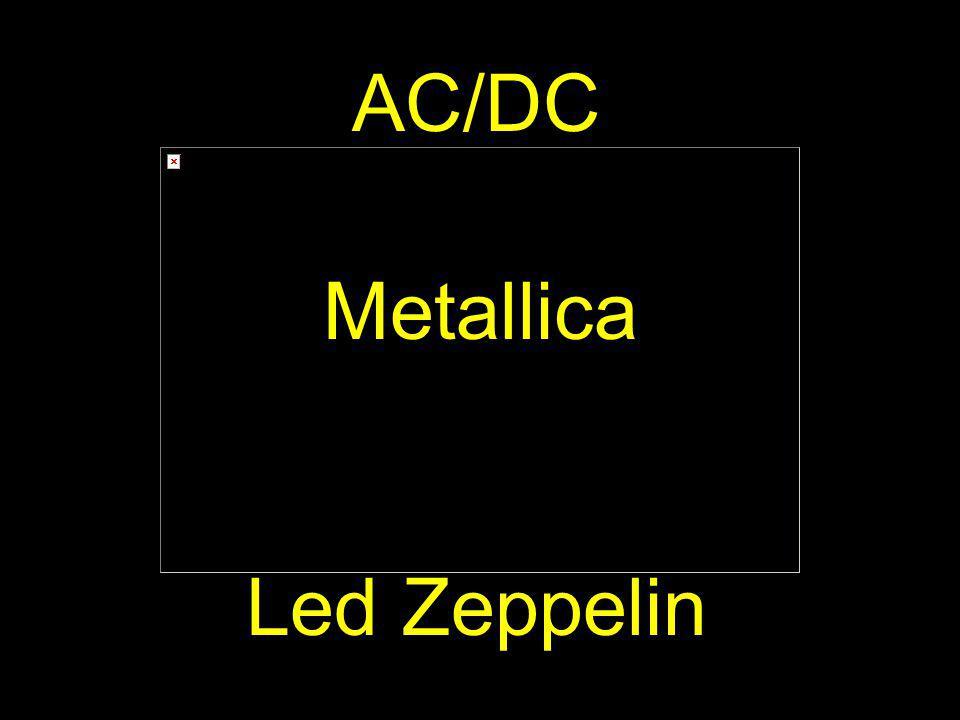 AC/DC Metallica Led Zeppelin