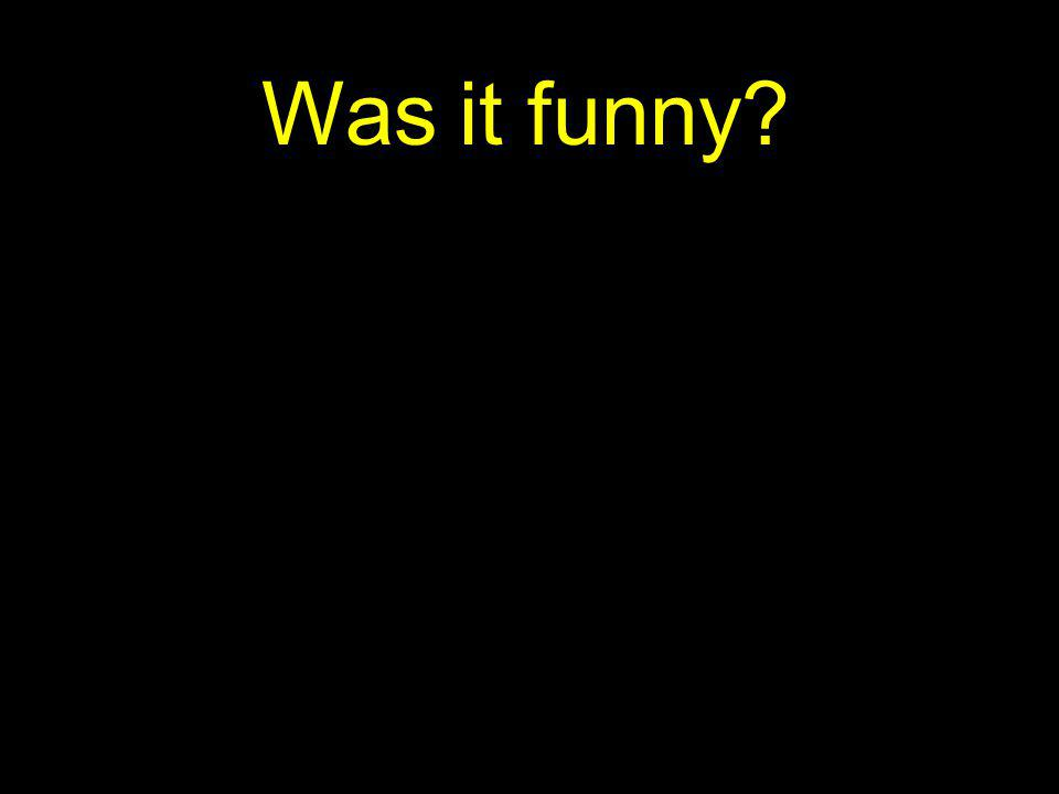 Was it funny