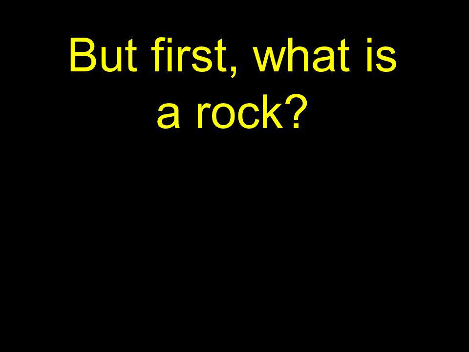 But first, what is a rock
