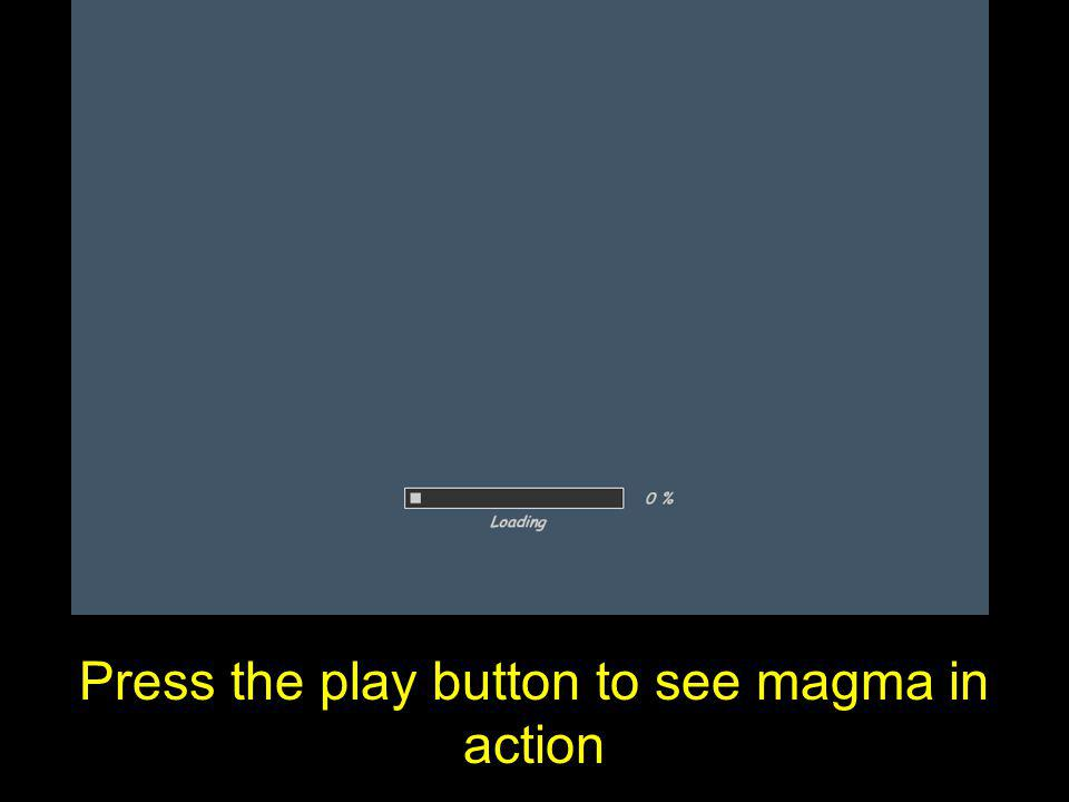 Press the play button to see magma in action
