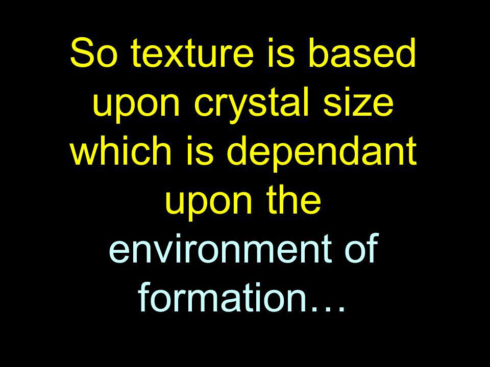 So texture is based upon crystal size which is dependant upon the