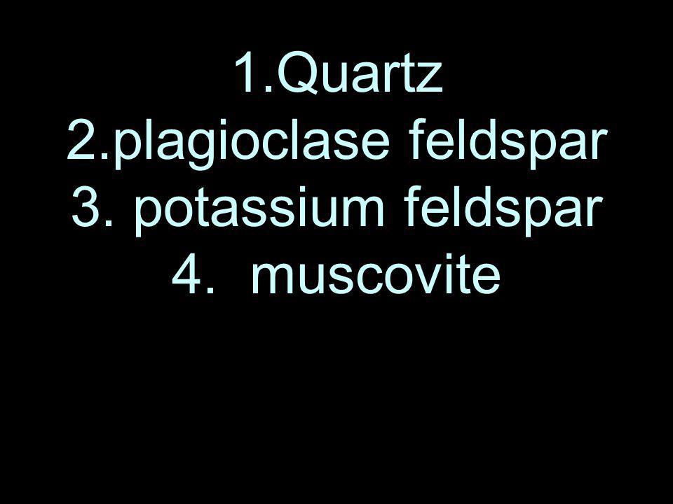 1.Quartz 2.plagioclase feldspar 3. potassium feldspar 4. muscovite