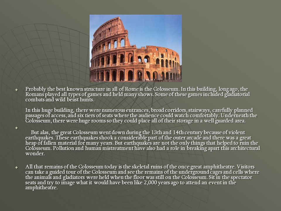 Probably the best known structure in all of Rome is the Colosseum