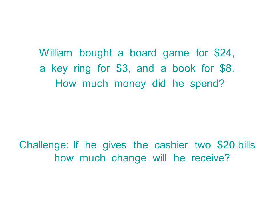 William bought a board game for $24,