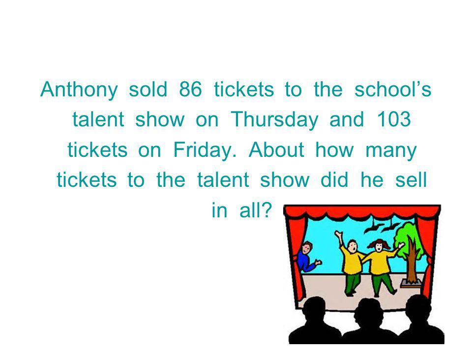 Anthony sold 86 tickets to the school's