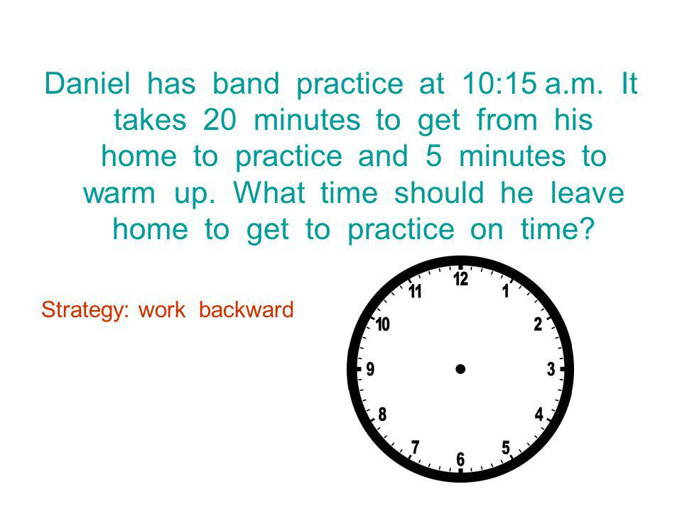 Daniel has band practice at 10:15 a. m