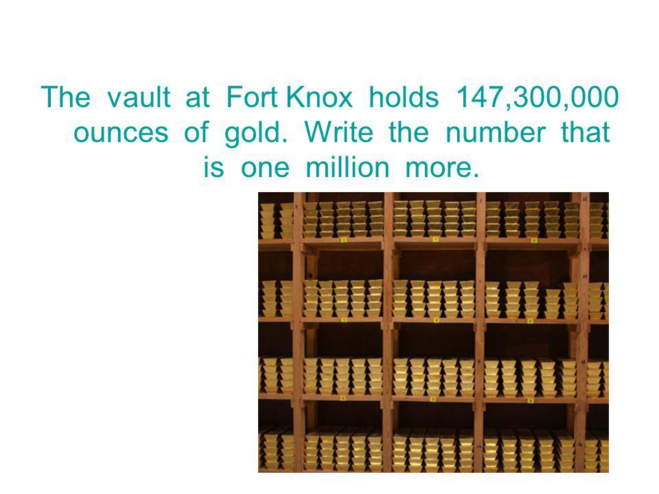 The vault at Fort Knox holds 147,300,000 ounces of gold