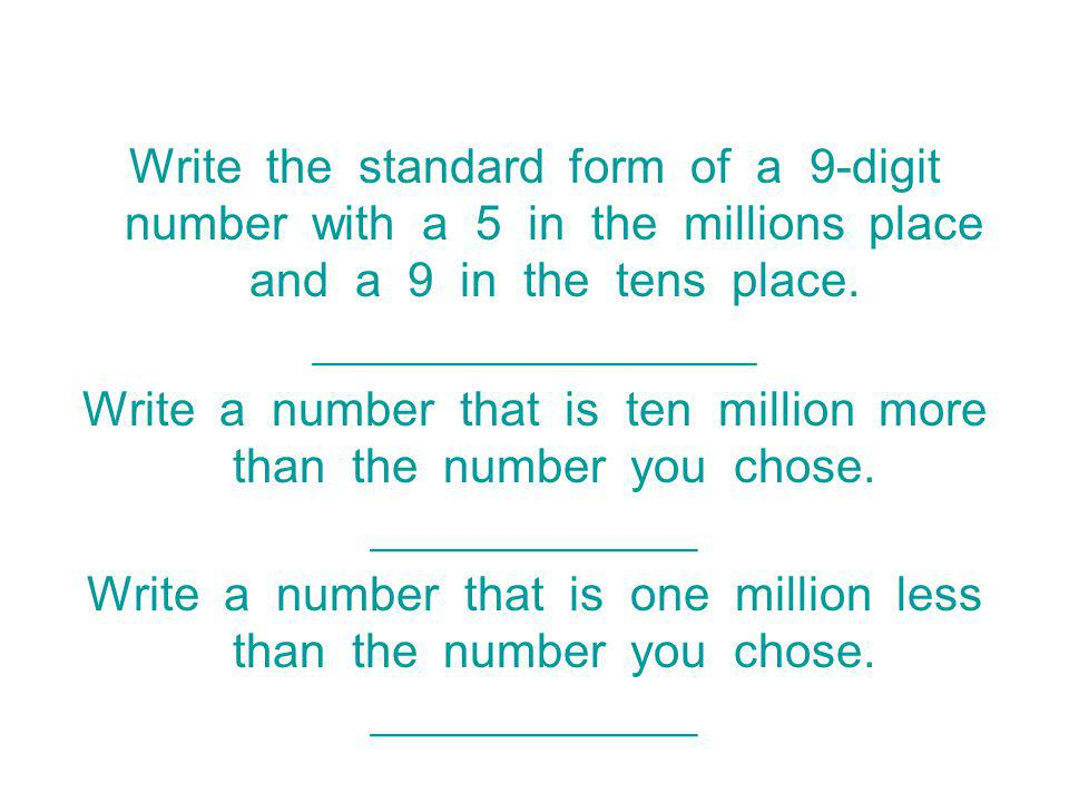 Write a number that is ten million more than the number you chose.