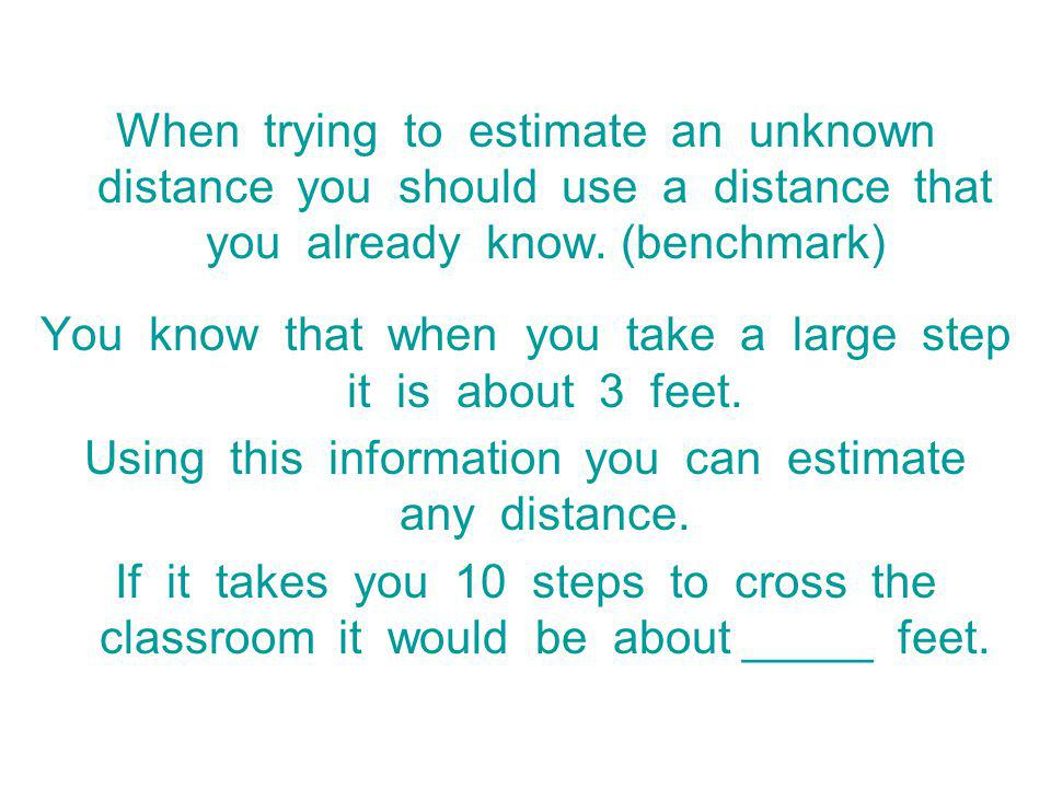 You know that when you take a large step it is about 3 feet.