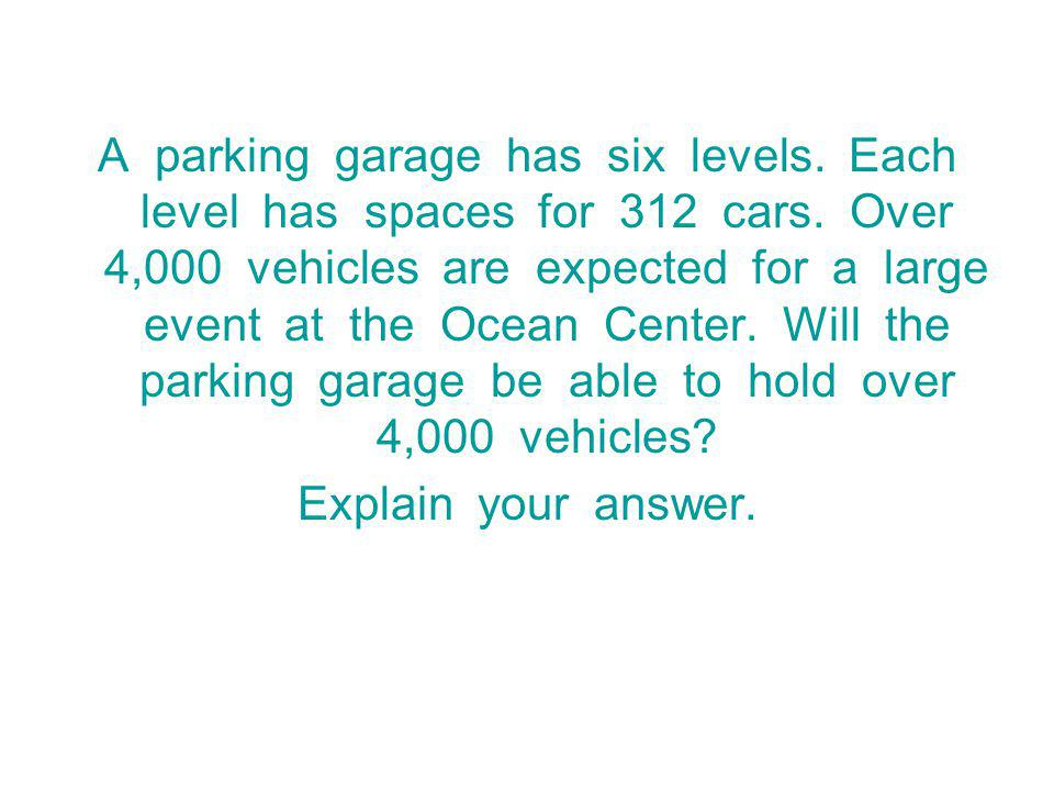 A parking garage has six levels. Each level has spaces for 312 cars