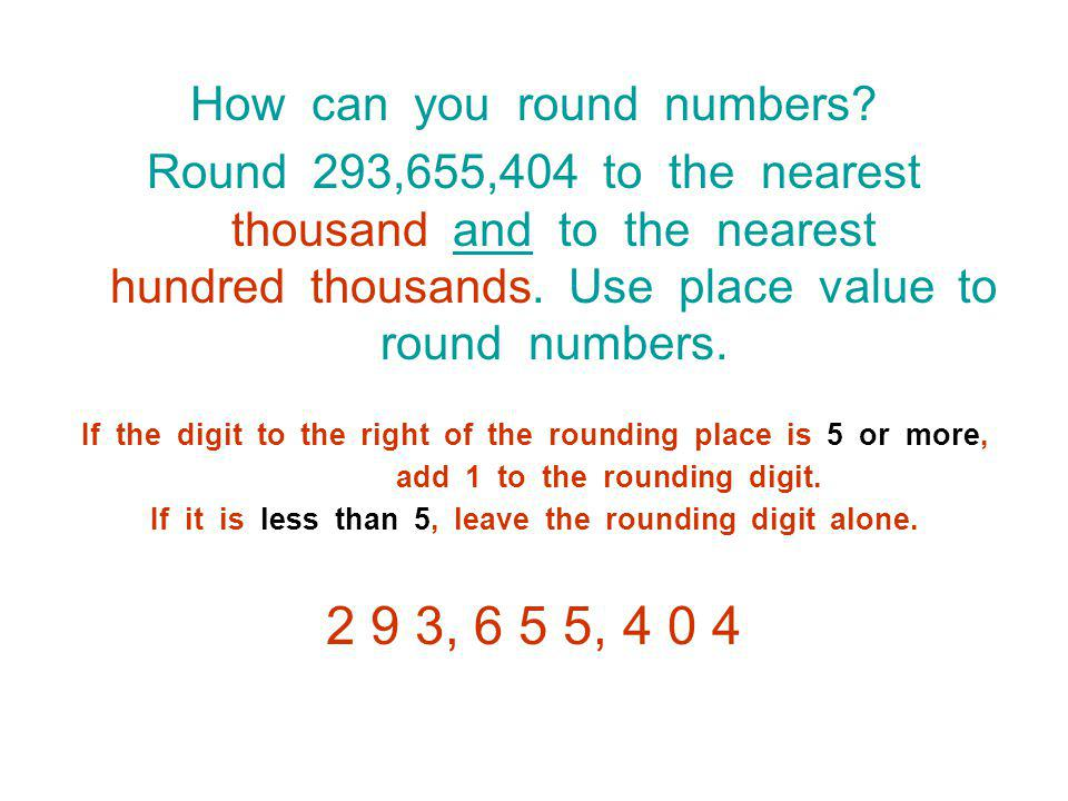 2 9 3, 6 5 5, 4 0 4 How can you round numbers