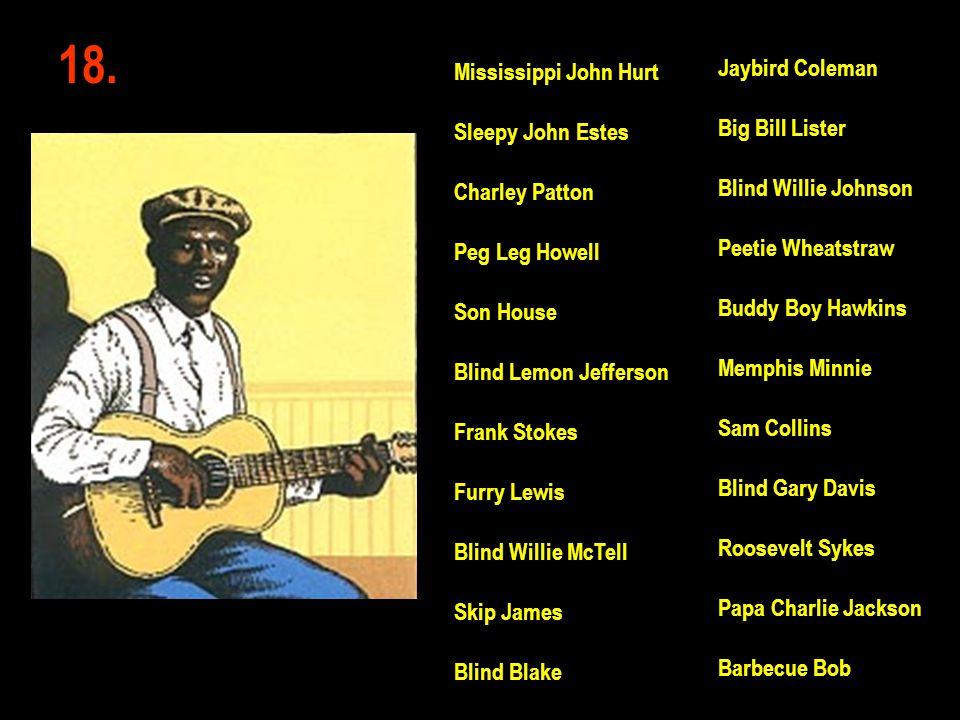 18. Jaybird Coleman Mississippi John Hurt Big Bill Lister