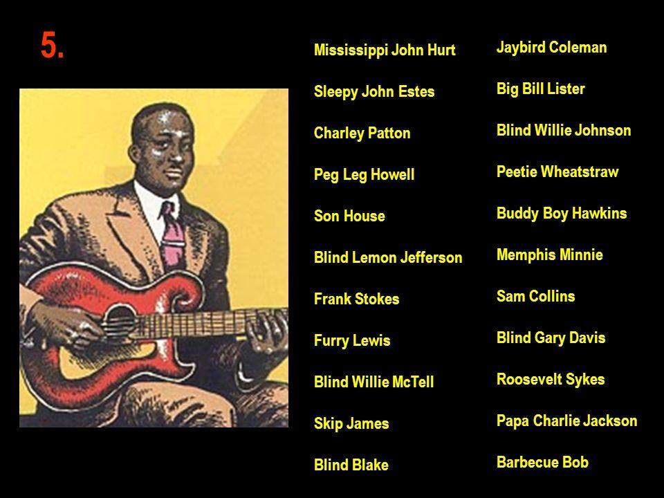 5. Jaybird Coleman Mississippi John Hurt Big Bill Lister