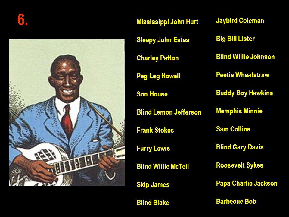 6. Jaybird Coleman Mississippi John Hurt Big Bill Lister