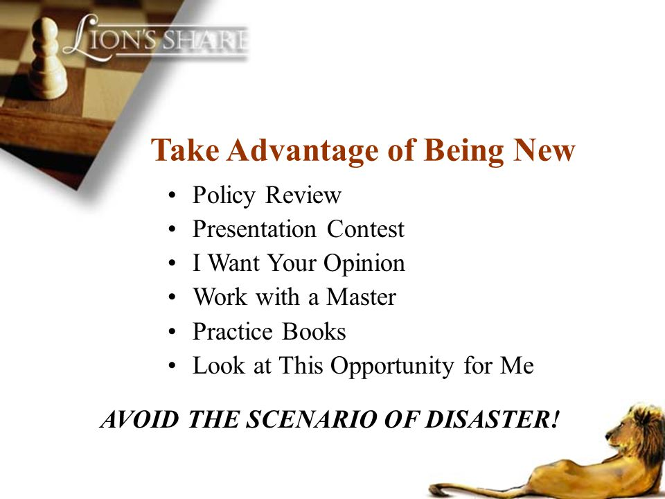 Take Advantage of Being New AVOID THE SCENARIO OF DISASTER!