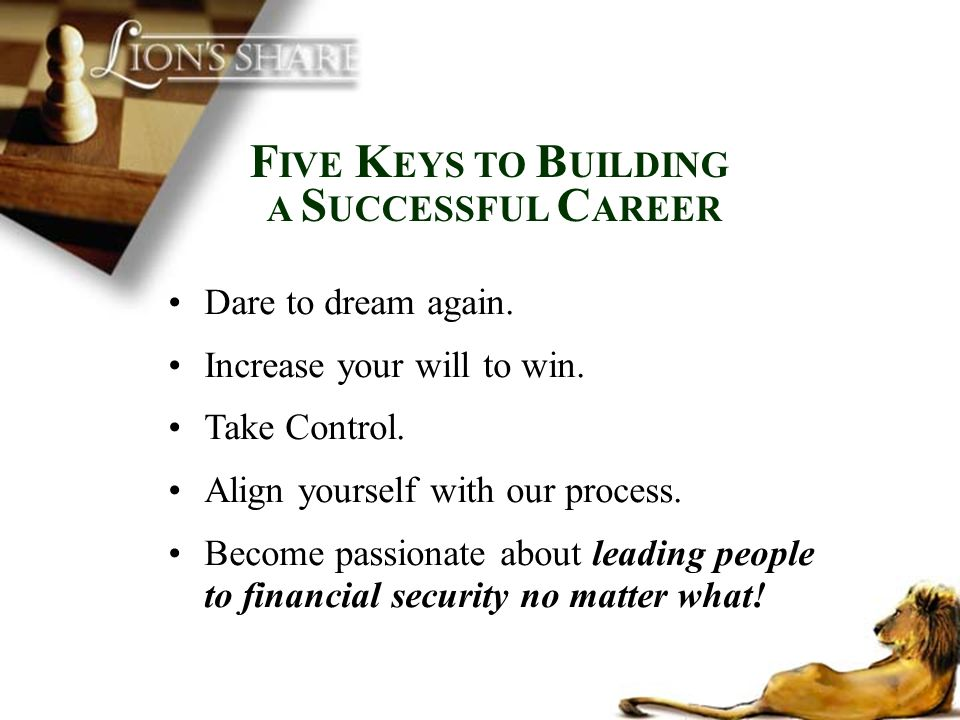 FIVE KEYS TO BUILDING A SUCCESSFUL CAREER Dare to dream again.