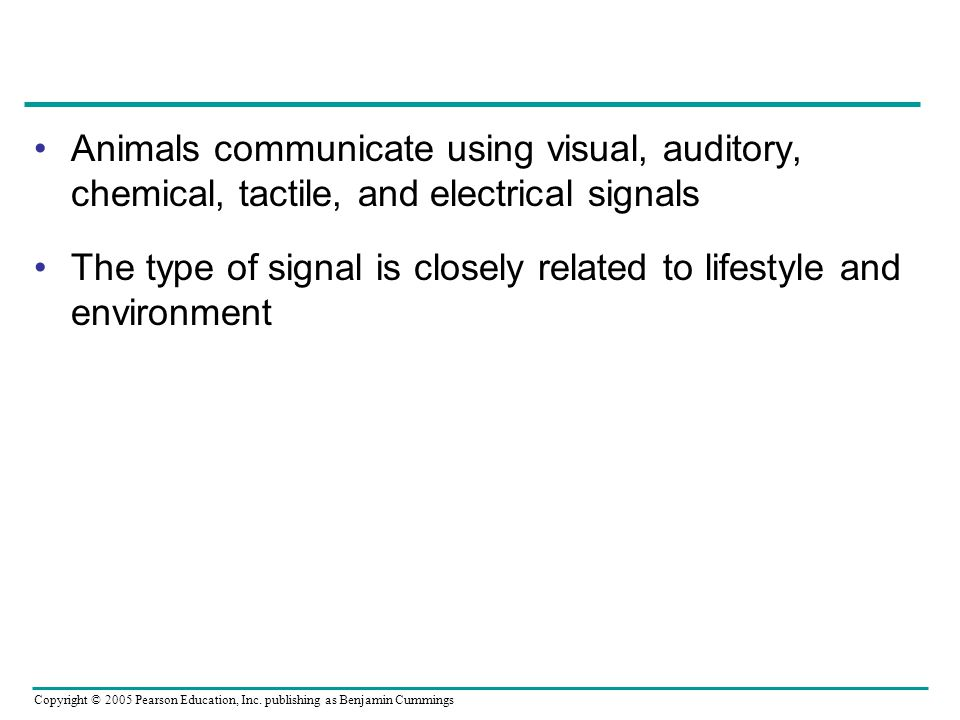 Animals communicate using visual, auditory, chemical, tactile, and electrical signals