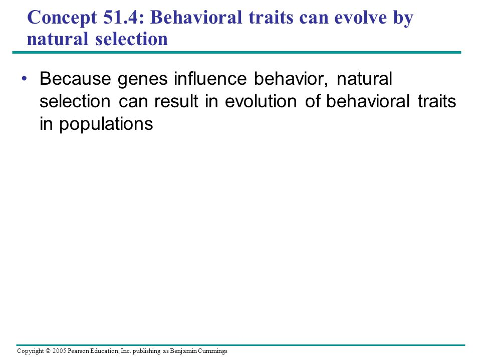 Concept 51.4: Behavioral traits can evolve by natural selection
