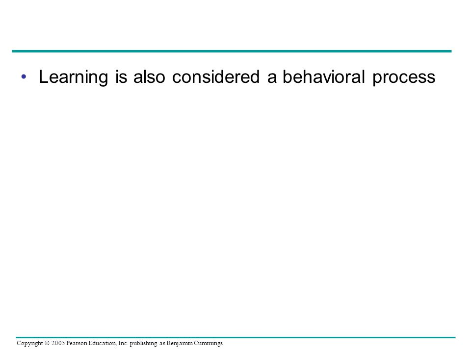 Learning is also considered a behavioral process