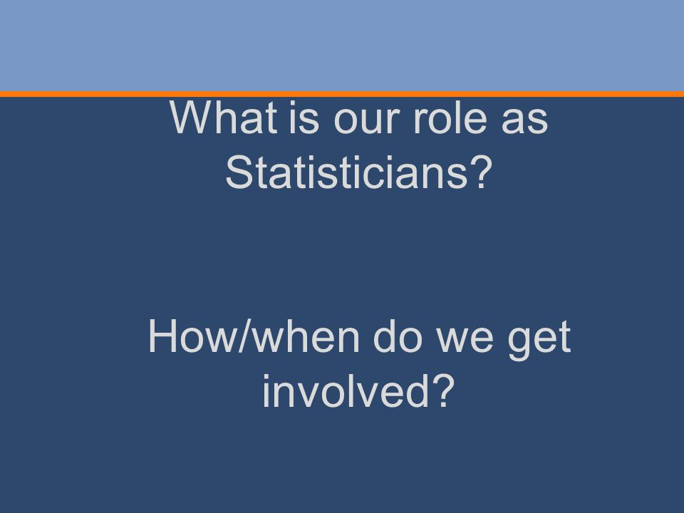 What is our role as Statisticians