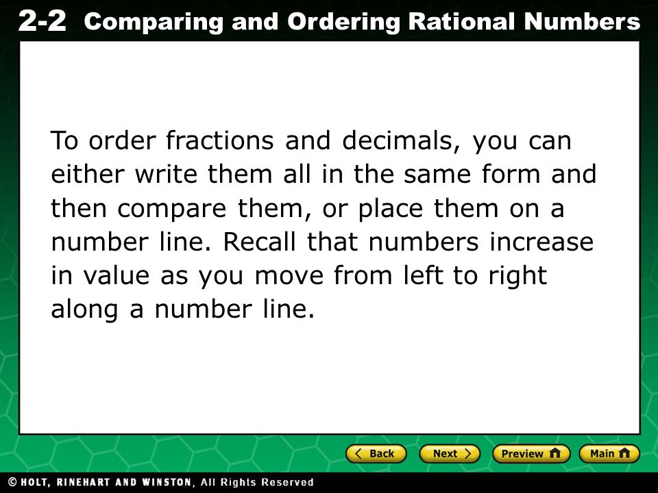 To order fractions and decimals, you can either write them all in the same form and then compare them, or place them on a number line.