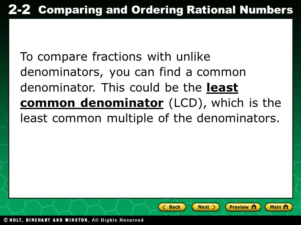 To compare fractions with unlike denominators, you can find a common denominator.