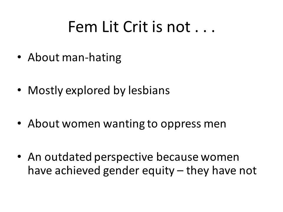 Fem Lit Crit is not . . . About man-hating Mostly explored by lesbians