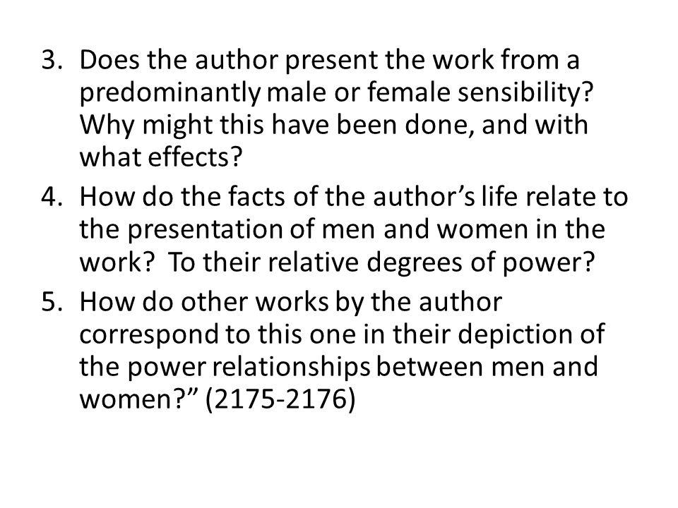 Does the author present the work from a predominantly male or female sensibility Why might this have been done, and with what effects