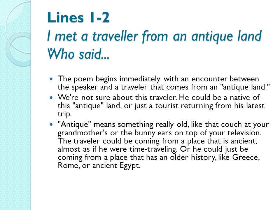 Lines 1-2 I met a traveller from an antique land Who said...