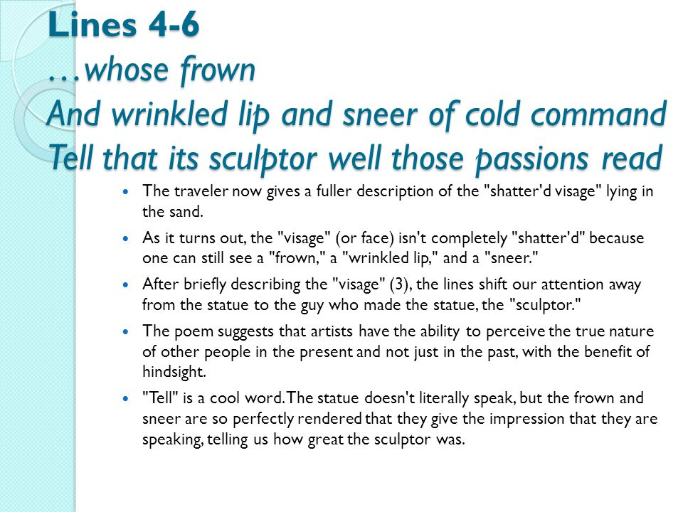 Lines 4-6 …whose frown And wrinkled lip and sneer of cold command Tell that its sculptor well those passions read