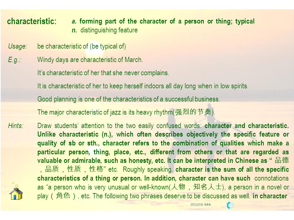 characteristic: a. forming part of the character of a person or thing; typical n. distinguishing feature.