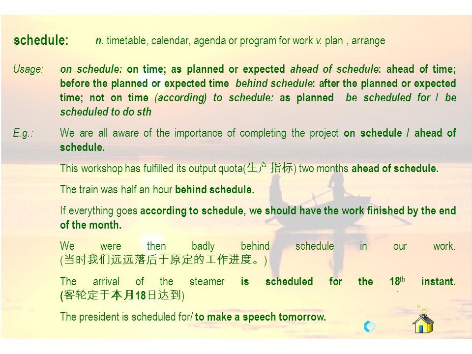schedule: n. timetable, calendar, agenda or program for work v. plan , arrange.