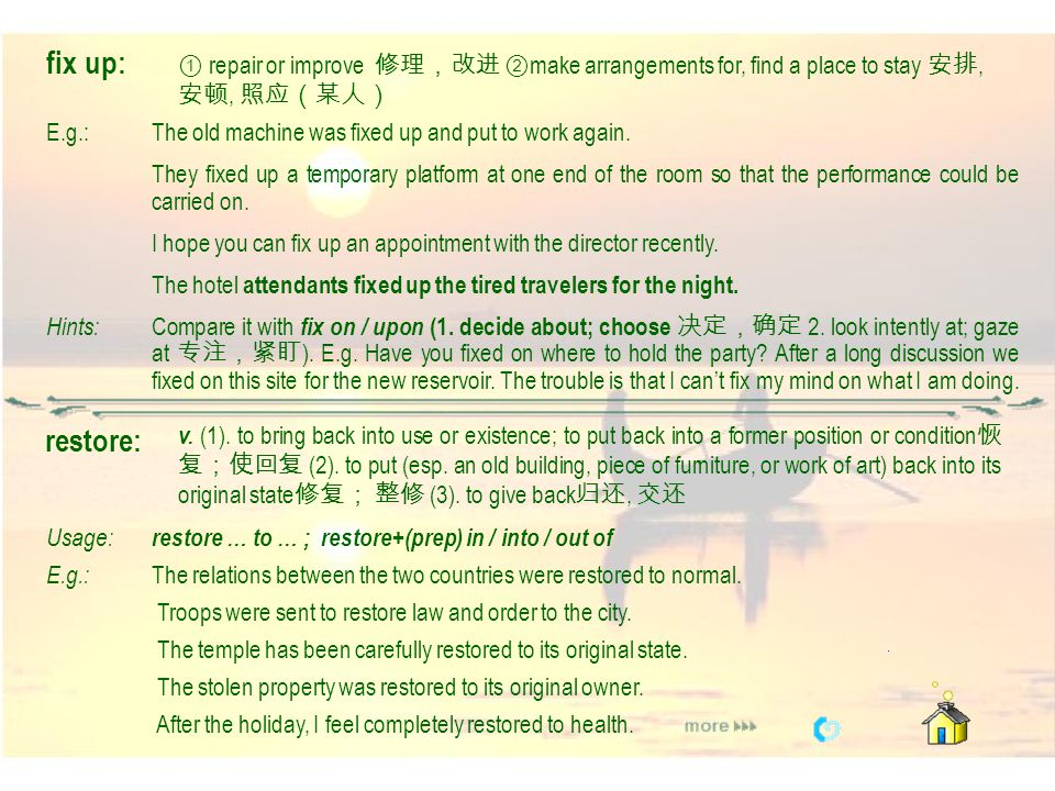 fix up: ① repair or improve 修理,改进 ②make arrangements for, find a place to stay 安排, 安顿, 照应(某人)