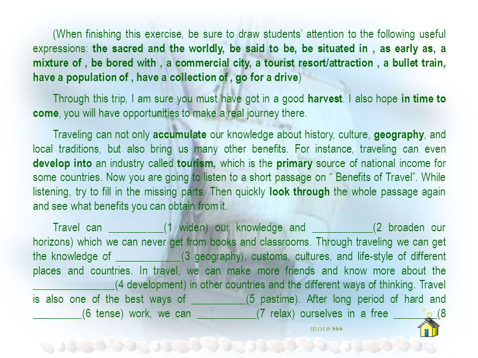 (When finishing this exercise, be sure to draw students' attention to the following useful expressions: the sacred and the worldly, be said to be, be situated in , as early as, a mixture of , be bored with , a commercial city, a tourist resort/attraction , a bullet train, have a population of , have a collection of , go for a drive)