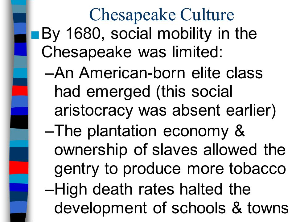 Chesapeake Culture By 1680, social mobility in the Chesapeake was limited: