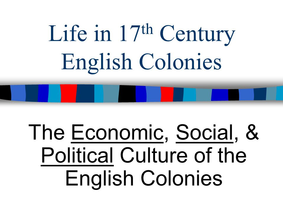 Life in 17th Century English Colonies
