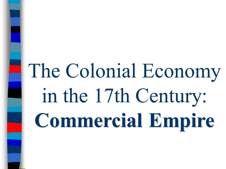 The Colonial Economy in the 17th Century: