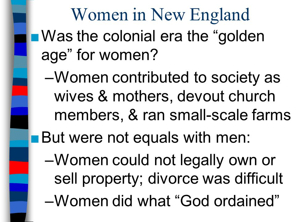Women in New England Was the colonial era the golden age for women