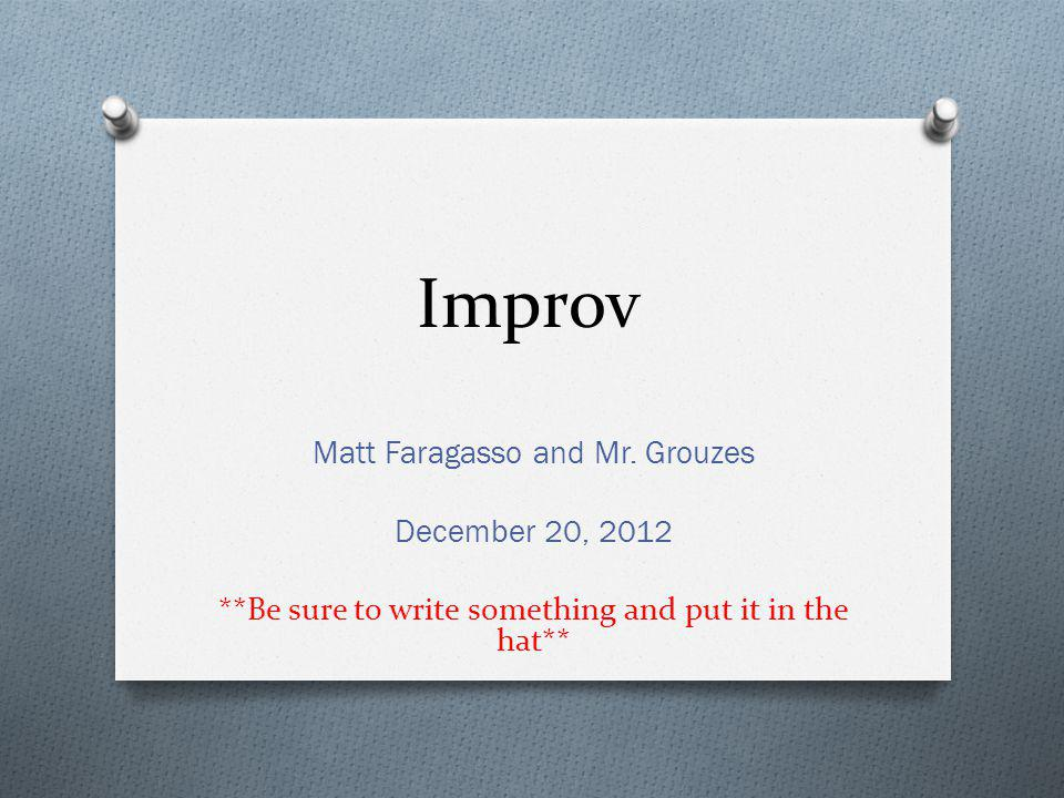 Improv Matt Faragasso and Mr. Grouzes December 20, 2012