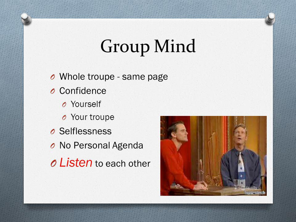 Group Mind Listen to each other Whole troupe - same page Confidence