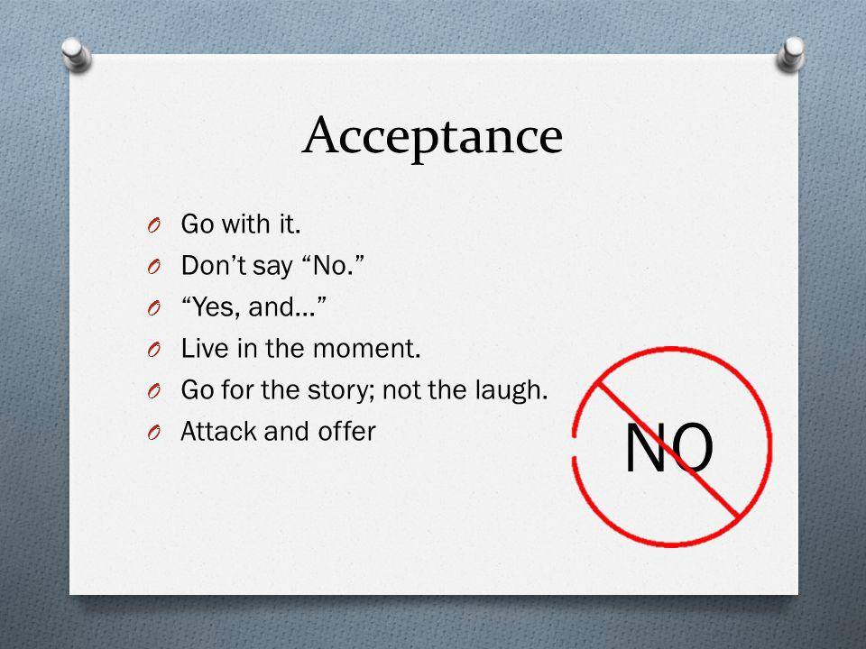 NO Acceptance Go with it. Don't say No. Yes, and…