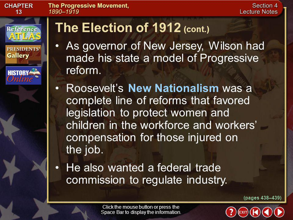 The Election of 1912 (cont.) As governor of New Jersey, Wilson had made his state a model of Progressive reform.