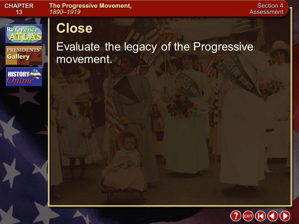 Close Evaluate the legacy of the Progressive movement. Section 4-23