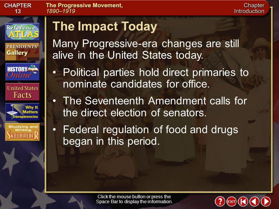 The Impact Today Many Progressive-era changes are still alive in the United States today.