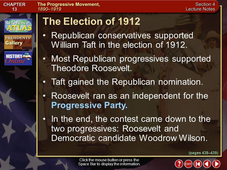 The Election of 1912 Republican conservatives supported William Taft in the election of 1912.