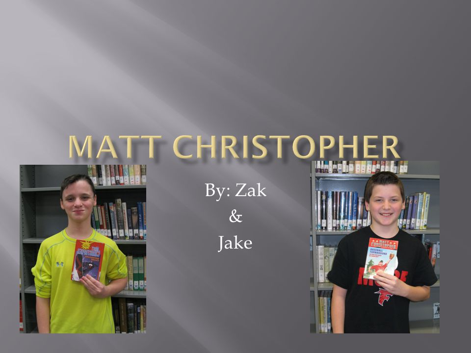 MATT CHRISTOPHER By: Zak & Jake
