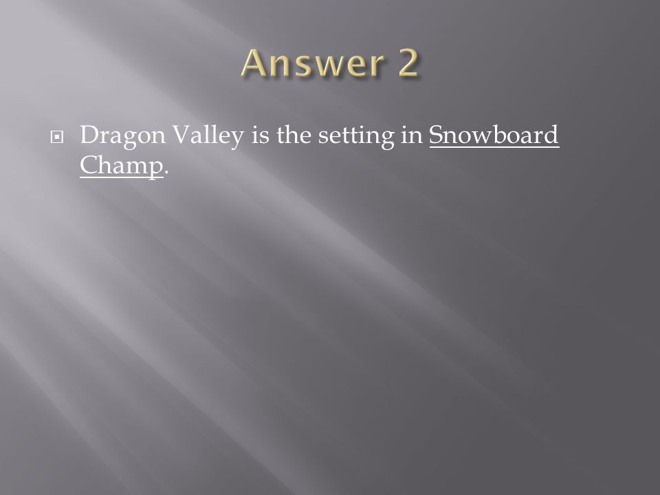 Answer 2 Dragon Valley is the setting in Snowboard Champ.